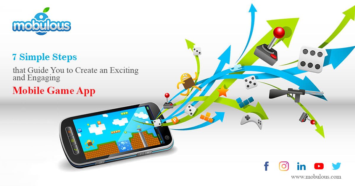 7 Simple Steps that Guide You to Create an Exciting and Engaging Mobile Game App